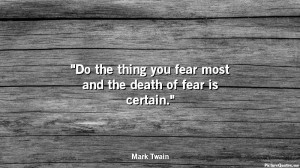 mark_twain_quote_do_the_thing_you_fear_most_and_the_death_of_fear_is_certain_4962