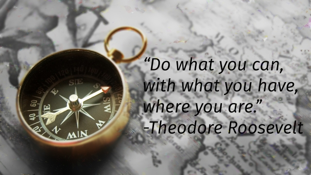2-do-what-you-can-with-what-you-have-where-you-are-theodore-roosevelt