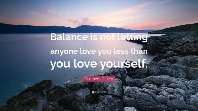 215752-elizabeth-gilbert-quote-balance-is-not-letting-anyone-love-you